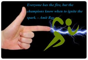 Every one has the fire - gaining the winning edge