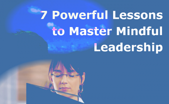 7 Powerful Lessons For-Mindful Leadership