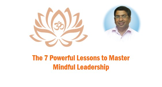 The 7 Powerful Lessons to Master Mindful Leadership