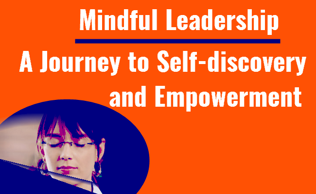 Mindful Leadership A Journey of Self-discovery and Empowerment
