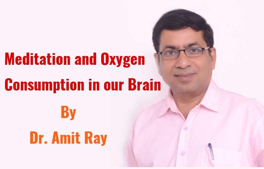 Meditation and Oxygen Consumption in the brain By Dr. Amit Ray