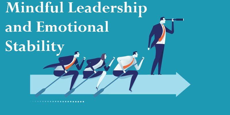 Mindful Leadership and Emotional Stability