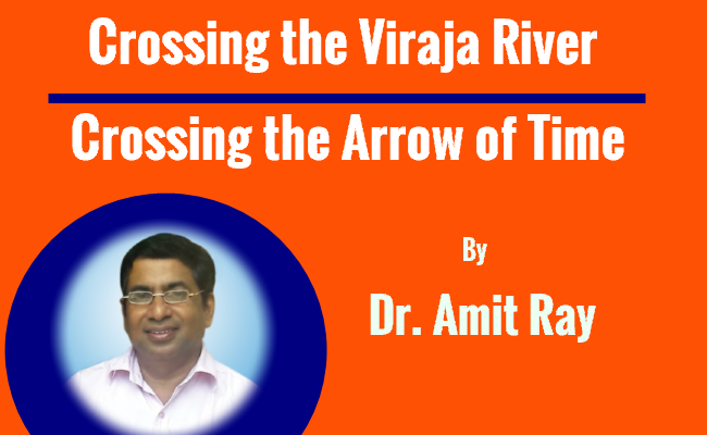 Crossing the Viraja River and Entering into the Timeless Dimensions