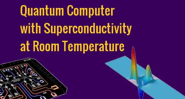 Quantum Computer with Superconductivity at Room Temperature