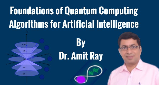 Quantum Computing Algorithms for AI By Amit Ray