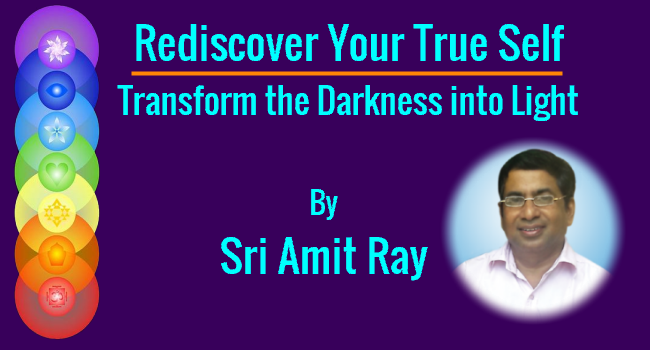 Rediscover Your True Self  Transform the Darkness into Light by Sri Amit Ray