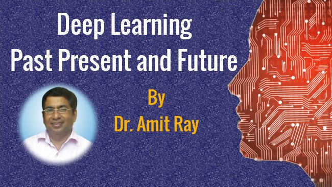Past Present and Future of Deep Learning and Deep Reinforcement learning