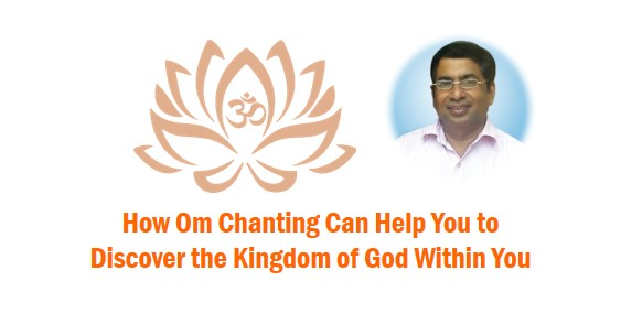 How Om Chanting Can Help You to Discover the Kingdom of God Within You