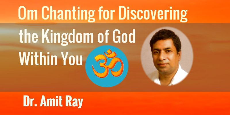Om Chanting for Discovering The Kingdom of God Within You by Amit Ray