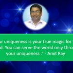 Your uniqueness is your true magic Sri Amit Ray Teachings