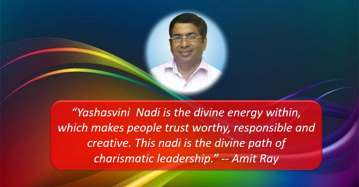 Charismatic Leadership and Yashasvini Nadi Sri Amit Ray Teachings