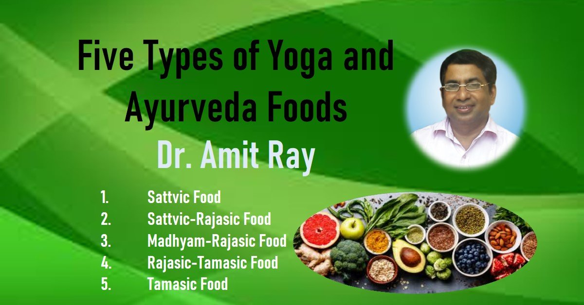 Five Types of Yoga and Ayurveda Foods: Sattvic, Rajasic and Tamasic