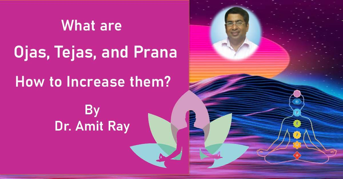 Ojas Tejas Prana and How to increase them